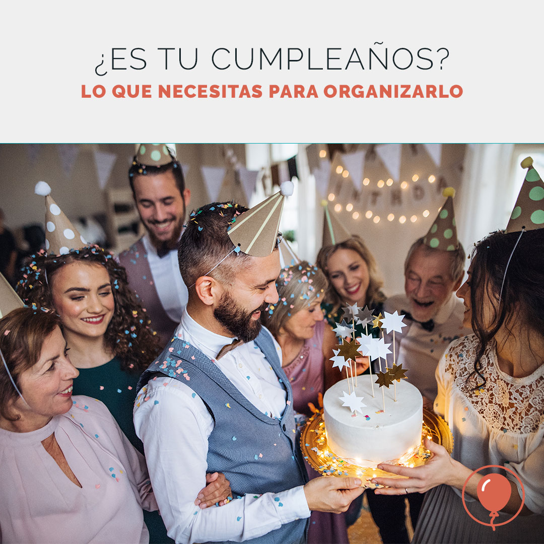 Celebración de cumpleaños, lo que necesitas saber para organizar tu fiesta